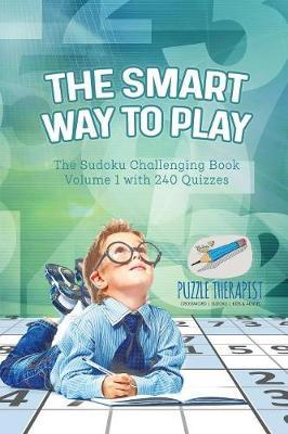 The Smart Way to Play   The Sudoku Challenging Book Volume 1 with 240 Quizzes