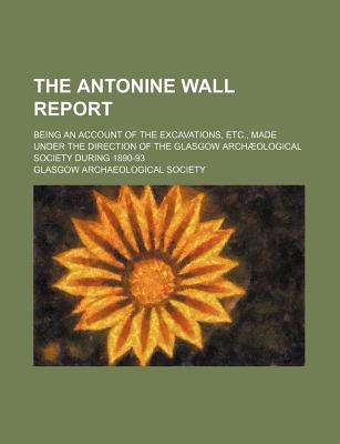 The Antonine Wall Report; Being An Accou