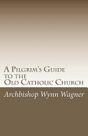 A Pilgrim's Guide to the Old Catholic Church