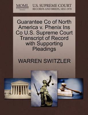 Guarantee Co of North America V. Phenix Ins Co U.S. Supreme Court Transcript of Record with Supporting Pleadings