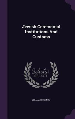 Jewish Ceremonial Institutions and Customs