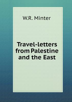 Travel-Letters from Palestine and the East