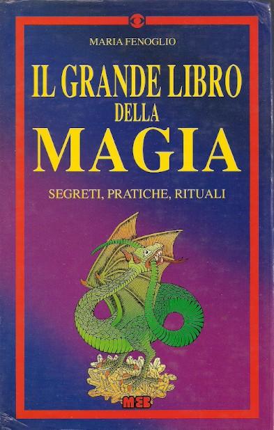 Il grande libro di magia. Segreti e pratiche rituali
