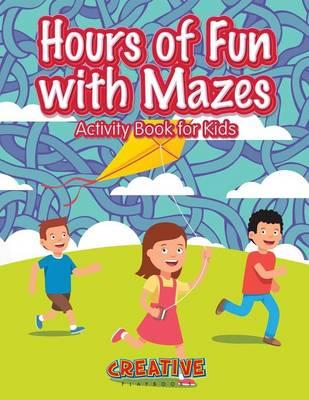 Hours of Fun with Mazes Activity Book for Kids