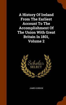 A History of Ireland from the Earliest Account to the Accomplishment of the Union with Great Britain in 1801, Volume 2