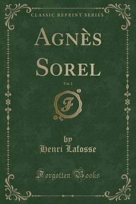 Agnès Sorel, Vol. 1 (Classic Reprint)