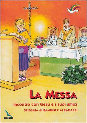 La messa incontro con Gesù e i suoi amici spiegata ai bambini e ai ragazzi