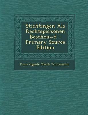 Stichtingen ALS Rechtspersonen Beschouwd - Primary Source Edition