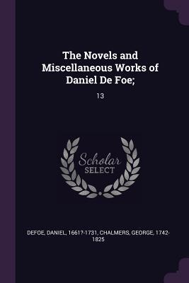 The Novels and Miscellaneous Works of Daniel de Foe;