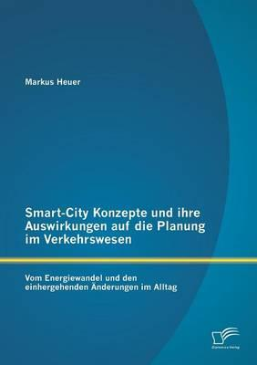 Smart-City Konzepte und ihre Auswirkungen auf die Planung im Verkehrswesen