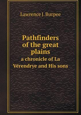 Pathfinders of the Great Plains a Chronicle of La Ve Rendrye and His Sons