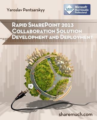Rapid SharePoint 2013 Collaboration, Solution Development and Deployment