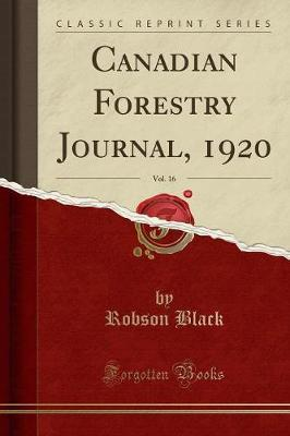 Canadian Forestry Journal, 1920, Vol. 16 (Classic Reprint)