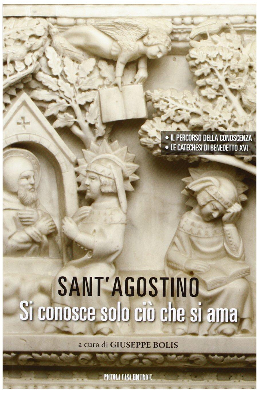Sant'Agostino: si conosce solo ciò che si ama, vol. 1