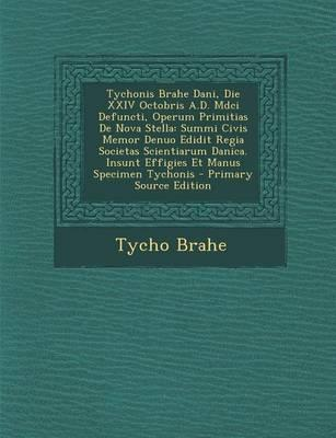 Tychonis Brahe Dani, Die XXIV Octobris A.D. MDCI Defuncti, Operum Primitias de Nova Stella