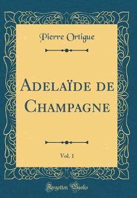 Adelaïde de Champagne, Vol. 1 (Classic Reprint)