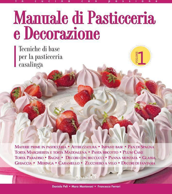 Manuale di pasticceria e decorazione. Vol. 1: Tecniche di base per la pasticceria casalinga.