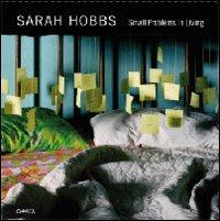 Sarah Hobbs. Small problems in living. Ediz. illustrata