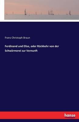 Ferdinand und Elise, oder Rückkehr von der Schwärmerei zur Vernunft