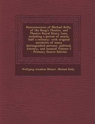 Reminiscences of Michael Kelly, of the King's Theatre, and Theatre Royal Drury Lane, Including a Period of Nearly Half a Century; With Original Anecdo