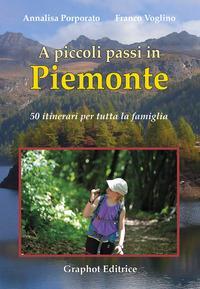 A piccoli passi in Piemonte. 50 itinerari per tutta la famiglia