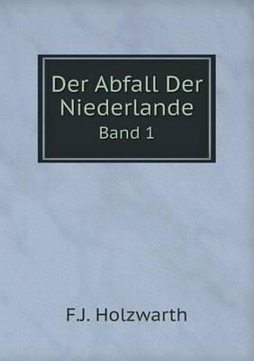 Der Abfall Der Niederlande Band 1