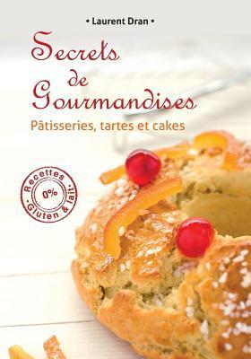 Secrets de Gourmandises, Recettes de Patisseries Sans Gluten Ni Lait