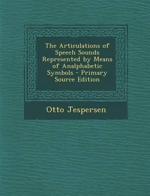 The Articulations of Speech Sounds Represented by Means of Analphabetic Symbols