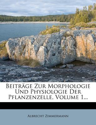 Beiträge Zur Morphologie Und Physiologie Der Pflanzenzelle, Volume 1...