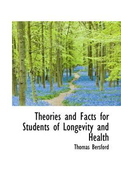 Theories and Facts for Students of Longevity and Health