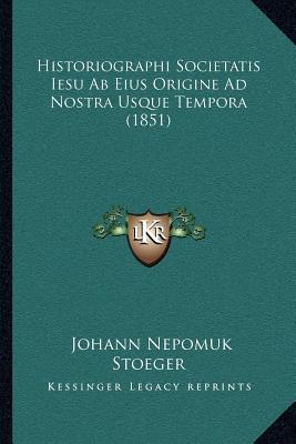 Historiographi Societatis Iesu AB Eius Origine Ad Nostra Usque Tempora (1851)