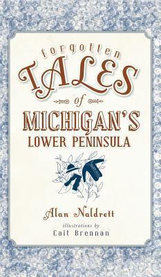 Forgotten Tales of Michigan's Lower Peninsula
