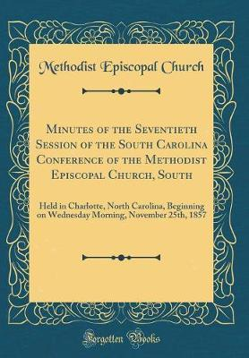 Minutes of the Seventieth Session of the South Carolina Conference of the Methodist Episcopal Church, South