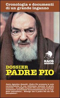 Dossier Padre Pio. Cronologia e documenti di un grande inganno