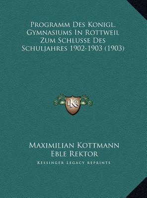 Programm Des Konigl. Gymnasiums in Rottweil Zum Schlusse Des Schuljahres 1902-1903 (1903)