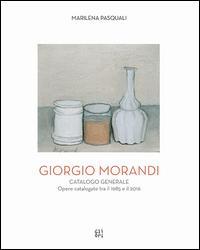 Giorgio Morandi. Catalogo generale. Opere schedate dal 1985 al 2016. Ediz. illustrata