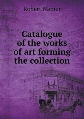 Catalogue of the Works of Art Forming the Collection