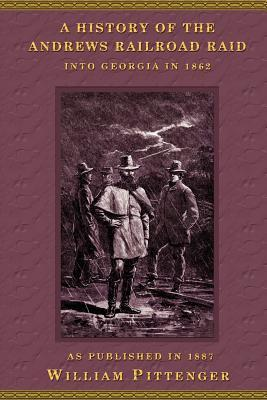 The History of the Andrews Railroad Raid into Georgia in 1862