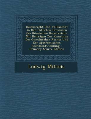 Reichsrecht Und Volksrecht in Den Ostlichen Provinzen Des Romischen Kaiserreichs