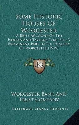 Some Historic Houses of Worcester