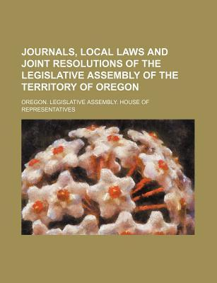 Journals, Local Laws and Joint Resolutions of the Legislative Assembly of the Territory of Oregon