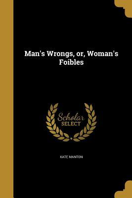 MANS WRONGS OR WOMANS FOIBLES