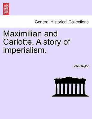 Maximilian and Carlotte. A story of imperialism