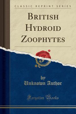 British Hydroid Zoophytes (Classic Reprint)