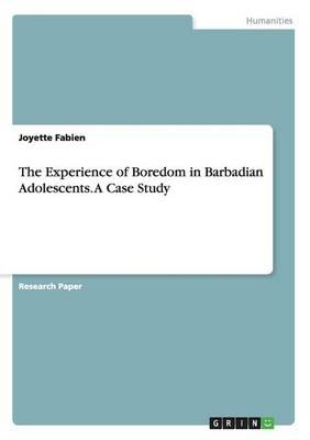 The Experience of Boredom in Barbadian Adolescents. A Case Study