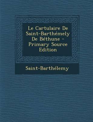Le Cartulaire de Saint-Barthemely de Bethune - Primary Source Edition