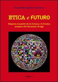 Etica e futuro. Risposta ai quesiti che la scienza e la tecnica pongono all'educazione di oggi