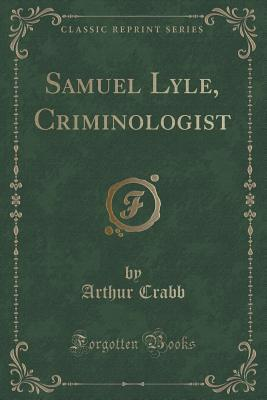 Samuel Lyle, Criminologist (Classic Reprint)