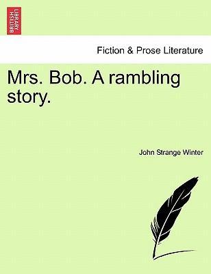 Mrs. Bob. A rambling story. Vol. I