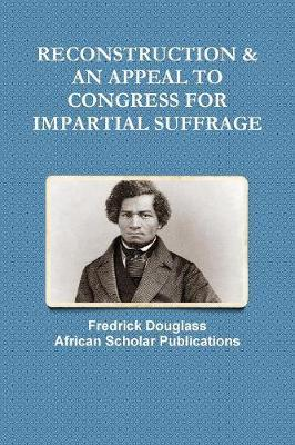 RECONSTRUCTION & AN APPEAL TO CONGRESS FOR IMPARTIAL SUFFRAGE